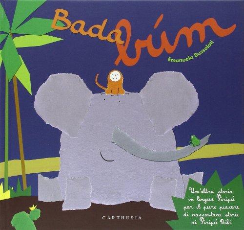 Bada. búm. Un'altra storia in lingua Piripù per il puro piacere di raccontare storie ai Piripù Bibi. Ediz. illustrata