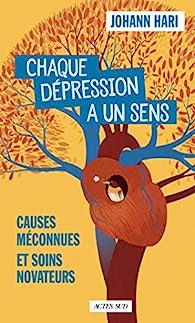 Chaque dépression a un sens: Causes méconnues et soins novateurs par Johann Hari