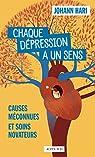 Chaque dépression a un sens: Causes méconnues et soins novateurs par Hari