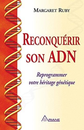 Reconquérir son ADN: Reprogrammer votre héritage génétique