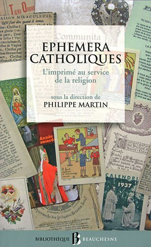 Ephemera Catholiques, l'Imprime au Service de la Religion par Martin Philippe