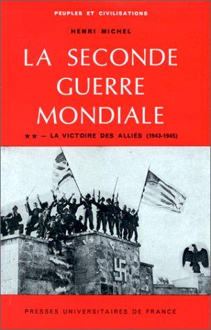 La Seconde Guerre mondiale, tome 2 : La victoire des Alliés, 1943-1945 (Ancien prix éditeur : 35.00 euro - Economisez 50 %)