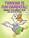 Thinking Is Fun-Damental! Brain Boosting Fun Kids Activity Book