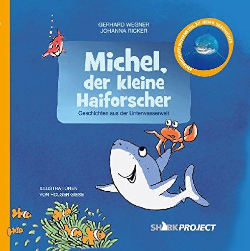 Michel, der kleine Haiforscher (Michel, der kleine Weiße Hai / Geschichten aus der Unterwasserwelt)