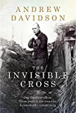 The Invisible Cross: One frontline officer, three years in the trenches, a remarkable untold story by Andrew Davidson