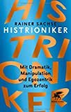 Histrioniker: Mit Dramatik, Manipulation und Egozentrik zum Erfolg