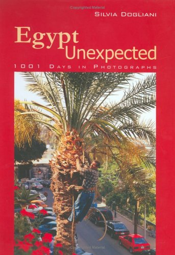 Egypt Unexpected: 1001 Days in Photographs por Silvia Dogliani