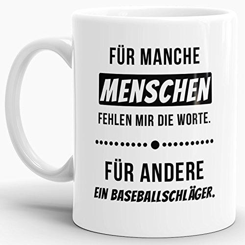 """Spruch-Tasse """"Für Manche Menschen fehlt mir ein Baseballschläger"""" Weiss - Kaffee-Tasse / Mug / Cup / Becher / Lustig / Witzig / Fun / Ich Hasse Menschen / Genervt / Beste Qualität - 25 Jahre Erfahrung"""