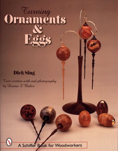 Turning Ornaments & Eggs (Schiffer Book for Woodworkers) by Dick Sing (2007-07-01)