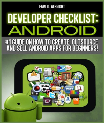 Developer Checklist: Android - #1 guide on how to make / create, outsource and sell Android apps for beginners with NO EXPERIENCE! Tips, tricks and secrets! (English Edition)