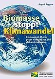 Biomasse stoppt Klimawandel: Biomasse als Chance gegen Klimakollaps und globale Erwärmung - August Raggam