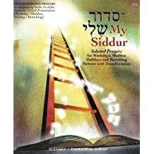 My Siddur [Weekday, Shabbat, Holiday S.]: Transliterated Prayer Book, Hebrew - English with Available Audio, Selected Prayers for Weekdays, Shabbat and Holidays