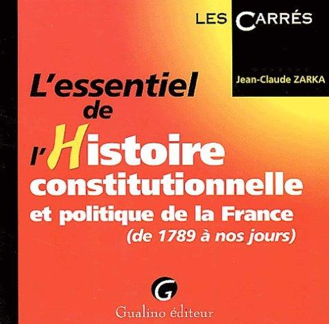L'Essentiel de l'histoire constitutionnelle et politique de la France, de 1789 à nos jours