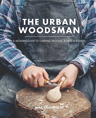The Urban Woodsman: A modern guide to carving spoons, bowls and boards Test