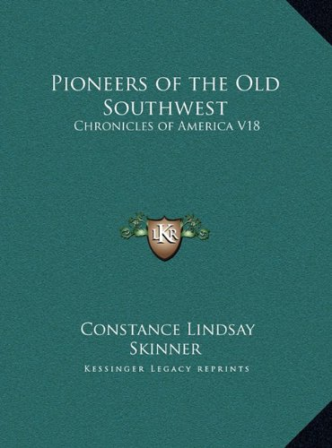 Pioneers of the Old Southwest Pioneers of the Old Southwest: Chronicles of America V18 Chronicles of America V18