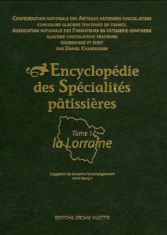 Encyclopdie des Spcialits ptissires : Tome 1, La Lorraine