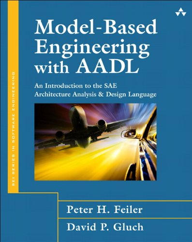 Model-Based Engineering with AADL:An Introduction to the SAE          Architecture Analysis & Design Language (Sei Series in Software Engineering)