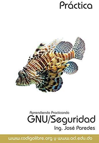 Aprendiendo Practicando GNU/Linux Seguridad por Ing. Jose Paredes