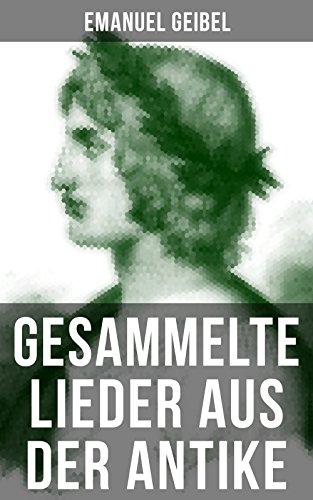 Gesammelte Lieder aus der Antike: Griechen und Römer in deutscher Nachbildung