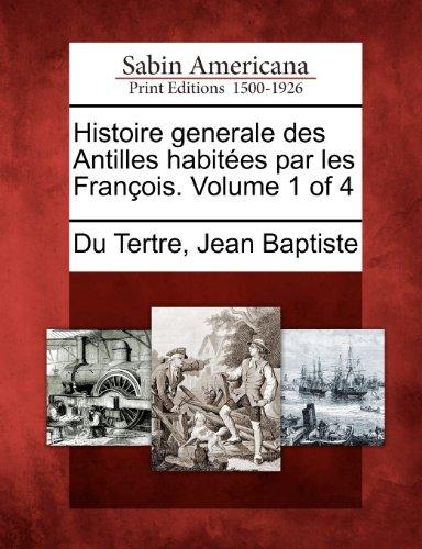 Histoire Generale Des Antilles Habitees Par Les Francois. Volume 1 of 4