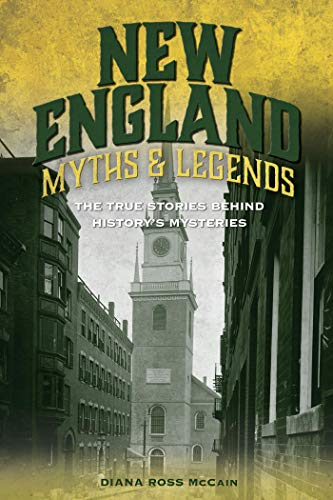New England Myths and Legends: The True Stories behind History's Mysteries (Myths and Mysteries Series) (English Edition)