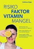 Risikofaktor Vitaminmangel: Stoffwechsel und Immunsystem in Topform; Vitalstoffe für mehr...