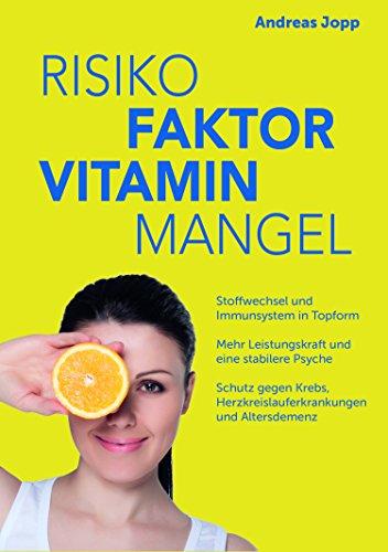 Risikofaktor Vitaminmangel: Stoffwechsel und Immunsystem in Topform; Vitalstoffe für mehr Leistungskraft und eine stabilere Psyche; Schutz gegen Krebs, Herzerkrankungen und Altersdemenz (Diabetiker Kindle-bücher)