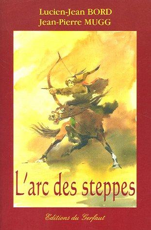 L'arc des steppes : Etude historique et technique de l'archerie des peuples nomades d'Eurasie