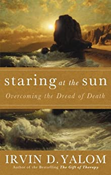 Staring At The Sun: Being at peace with your own mortality by [Yalom, Irvin]