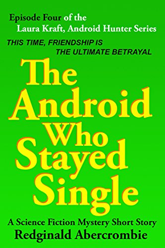 The Android Who Stayed Single: Episode 4 of the Laura Kraft, Android Hunter Science Fiction Short Story Series (English Edition)