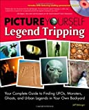 Picture Yourself Legend Tripping: Your Complete Guide to Finding UFOs, Monsters, Ghosts, and Urban Legends in Your Own Backyard by Jeff Belanger (2010-06-25)