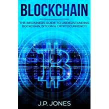 BLOCKCHAIN: The Beginners Guide To Understanding Blockchain, Bitcoin and Cryptocurrency.  (Understanding Blockchain - Bitcoin - Cryptocurrencies) (English Edition)