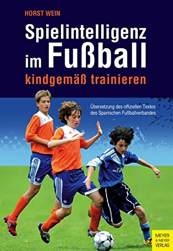 Spielintelligenz im Fußball: kindgemäß trainieren (Fußball-training)