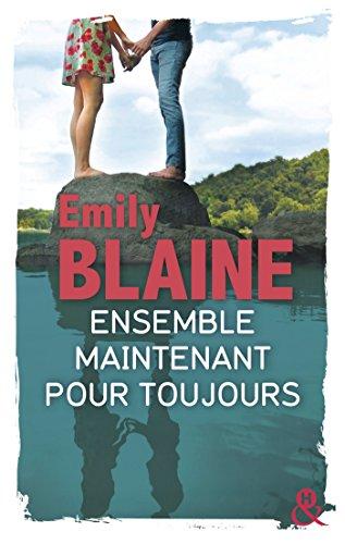 Ensemble. Maintenant. Pour toujours : La suite de Toi. Moi. Maintenant ou Jamais, le nouveau roman d'Emily Blaine (&H)