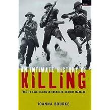 Intimate History of Killing: Face-To-Face Killing in Twentieth Century Warfare