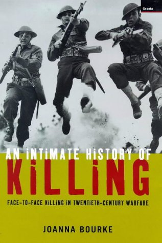 Intimate History of Killing: Face-To-Face Killing in Twentieth Century Warfare por Joanna Bourke