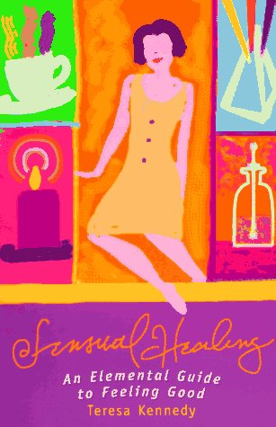 Sensual Healing: An Elementary Guide to Feeling Good