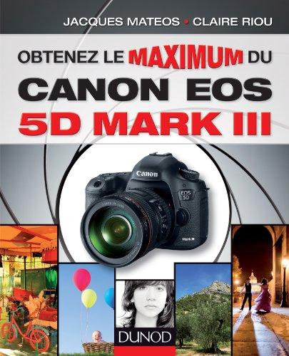 Obtenez le maximum du Canon EOS 5D Mark III