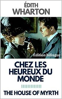 CHEZ LES HEUREUX DU MONDE / THE HOUSE OF MIRTH (Edition BILINGUE : FRANCAIS-ANGLAIS)
