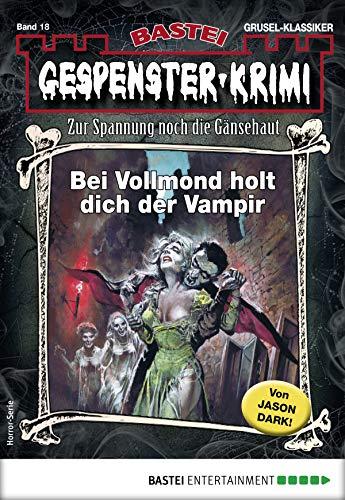 Gespenster-Krimi 18 - Horror-Serie: Bei Vollmond holt dich der Vampir