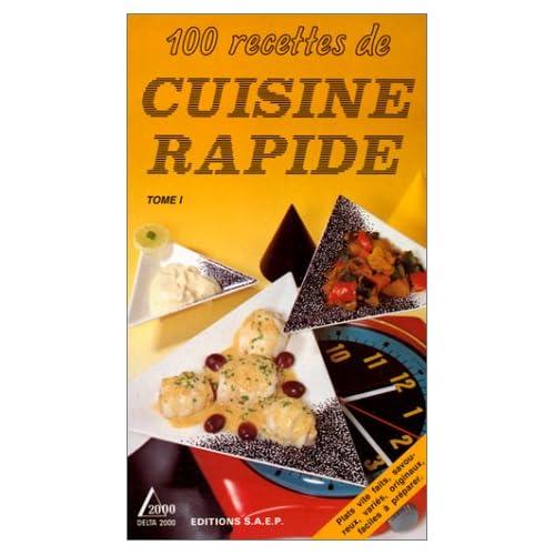 100 RECETTES DE CUISINE RAPIDE. Tome 1