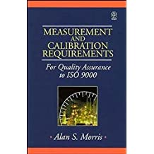 Measurement and Calibration Requirements for Quality Assurance to ISO 9000 by Alan S. Morris (1998-04-09)