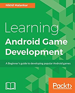 Learning Android Game Development: A Beginner's guide to developing popular Android games by [Malankar, Nikhil]