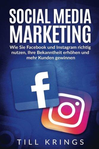 social-media-marketing-wie-sie-facebook-und-instagram-richtig-nutzen-ihre-bekanntheit-erhoehen-und-m