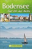 Bodensee - Zeit für das Beste: Highlights - Geheimtipps - Wohlfühladressen