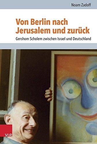 Von Berlin nach Jerusalem und zurück: Gershom Scholem zwischen Israel und Deutschland (Jüdische Religion, Geschichte und Kultur (JRGK))