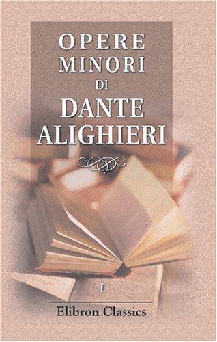 Opere minori di Dante Alighieri: Volume 1. Poesie di Dante Alighieri precedute da un discorso intorno alla loro legittimità