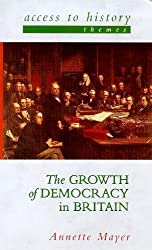 The Growth of Democracy in Britain (Access to History Themes) by Mayer, Annette (1999)
