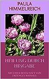 HEILUNG DURCH HINGABE: MIT EINER BOTSCHAFT VON ERZENGEL RAPHAEL