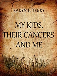 MY KIDS,  THEIR CANCERS AND ME